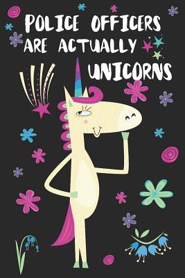 Police Officers Are Actually Unicorns: Blank Lined Notebook Journal