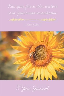 """3 Year Journal: Sunflower Blank Lined Daily Diary with Helen Keller Quote (6"""" X 9"""") Softcover 375 Pages,"""