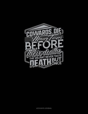 Cowards Die Many Times Before Their Deaths; The Valiant Never Taste Death But Once: Accounts Journal
