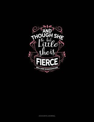And Though She Be But Little She Is Fierce: Accounts Journal