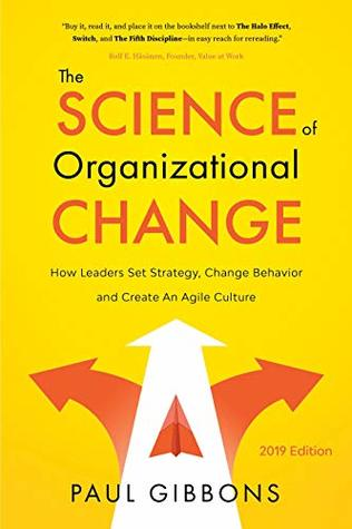 The Science of Organizational Change: How Leaders Set Strategy, Change Behavior, and Create an Agile Culture (Leading Change in the Digital Age Book 1)