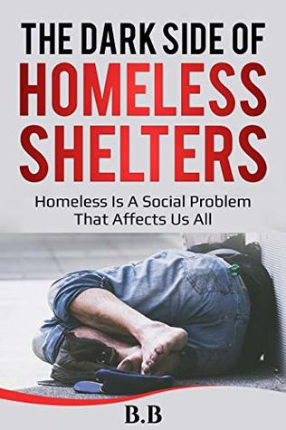 THE DARK SІDЕ OF HОMЕLЕЅЅ SHELTERS: Homeless Is A Social Problem That Affect Us Al