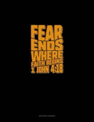 Fear Ends Where Faith Begins - 1 John 4: 18: Accounts Journal