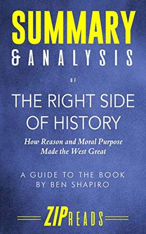 Summary & Analysis of The Right Side of History: How Reason and Moral Purpose Made the West Great | A Guide to the Book by Ben Shapiro