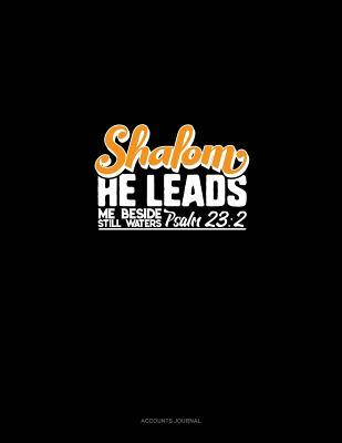 Shalom He Leads Me Beside Still Waters - Psalm 23: 2: Accounts Journal