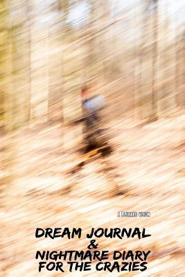 A Blurred Vision: Dream Journal & Nightmare Diary for the Crazies