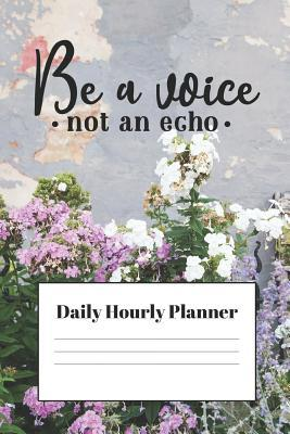 Be a Voice Not an Echo Undated Daily Planner: Timed Daily Planner (6x9)