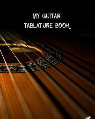 My Guitar Tablature Notebook: Blank Guitar Tablature Tabs Notebook - 110 Pages of Guitar Tabs