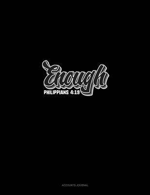Enough - Philippians 4: 19: Accounts Journal