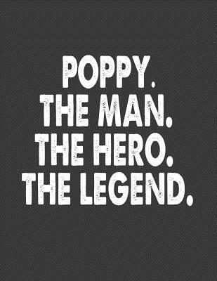 Poppy the Man the Hero the Legend: Poppy Notebook.8.5 X 11 Size 120 Lined Pages Fathers Day Gifts from Daughter Ideas. Poppy Journal.