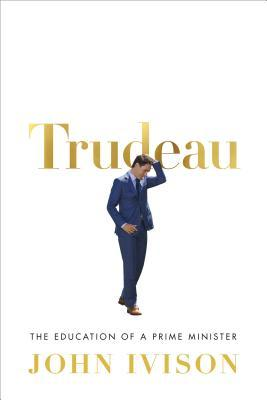 Trudeau: The Education of a Prime Minister