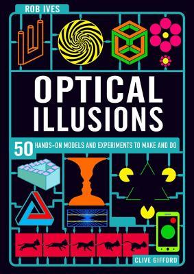 Make Your Own Optical Illusions: 50 Hands-On Models and Experiment to Make and Do