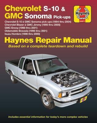 Chevrolet S-10 & GMC Sonoma Pick-ups Haynes Repair Manual: Chevrolet S-10 & GMC Sonoma pick-ups (1994 thru 2004), Chevrolet Blazer & GMC Jimmy (1995 thru 2005), GMC Envoy (1998 thru 2001), Oldsmobile Bravada (1996 thru 2001) & Isuzu Hombre (1996 thru 2...