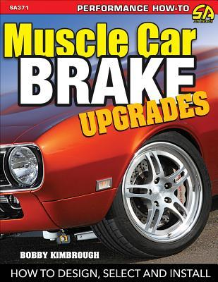 Muscle Car Brake Upgrades: How to Design, Select and Install