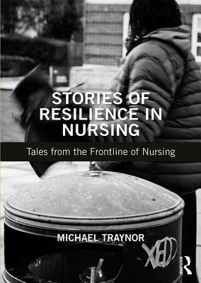 Stories of Resilience in Nursing: Tales from the Frontline of Nursing