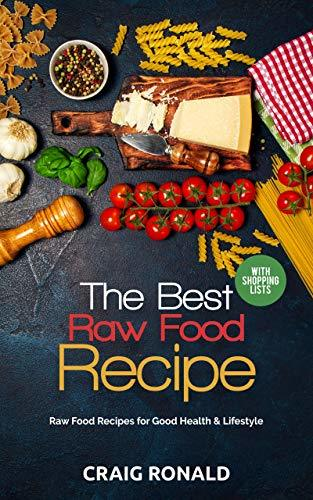 THE BEST RAW FOOD RECIPE: Raw Food Recipes for Good Health & Lifestyle