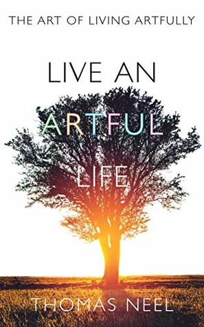 Live an Artful Life: The Art of Living Artfully