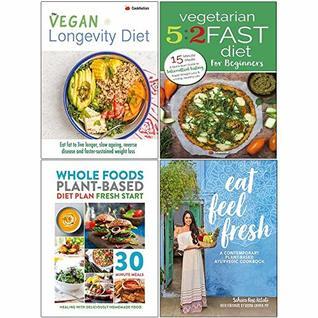 Vegan Longevity Diet, Vegetarian 5 2 Fast Diet for Beginners, Whole Food Plant Based Diet Plan, Eat Feel Fresh [Hardcover] 4 Books Collection Set