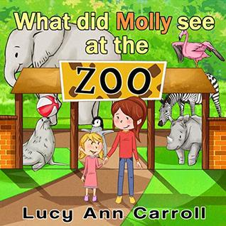 """What did Molly See at the Zoo?"": Teach Your Kids About the Importance of Appreciating Animals and Nature. (Short Bedtime Stories for Children 2-5 Years Old, Picture Book that Parent will Love)"