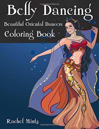 Belly Dancing - Beautiful Oriental Women Dancers Coloring Book: For Teenagers & Adults