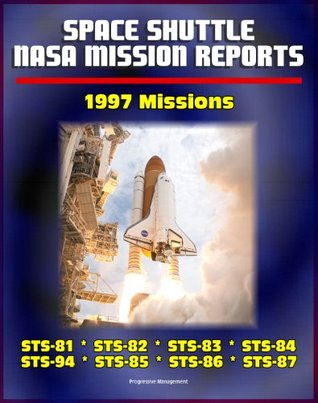 Space Shuttle NASA Mission Reports: 1997 Missions, STS-81, STS-82, STS-83, STS-84, STS-94, STS-85, STS-86, STS-87