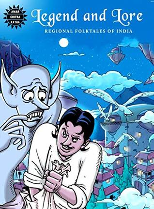 LEGEND AND LORE - REGIONAL FOLKTALES OF INDIA [Paperback] Amar Chitra Katha and Reena Ittyerah Puri