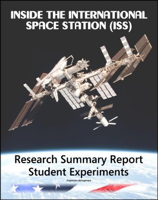 Inside the International Space Station (ISS): Research Summary, Student Experiments, Educational Activities - Human Research for Exploration, Physical and Biological Sciences, Technology Development