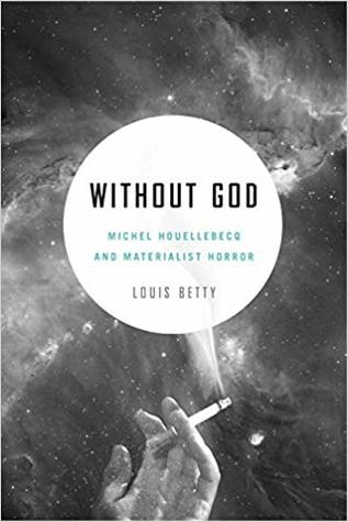 Without God: Michel Houellebecq and Materialist Horror