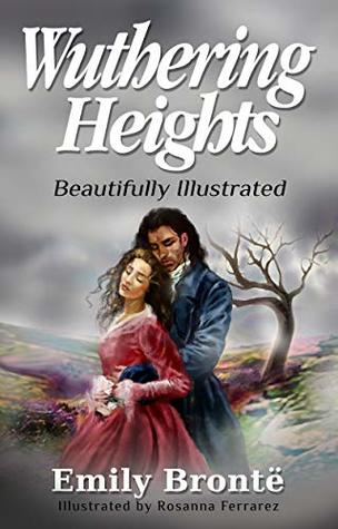 Wuthering Heights: The Original Classic Romance Novel by Emily Brontë Illustrated Beautifully Illustrated