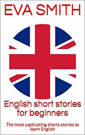 English short stories for beginners : The most captivating shorts stories to learn English (Easy way to learn English Book 1)