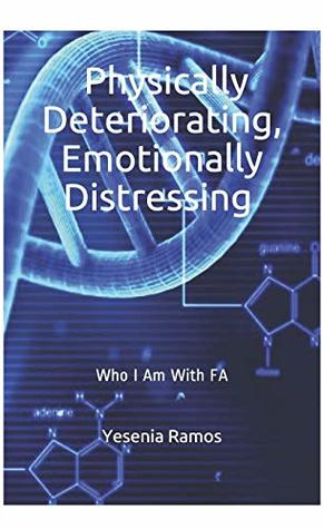 Physically Deteriorating, Emotionally Distressing: Who I Am With FA