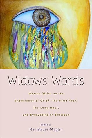 Widows' Words: Women Write on the Experience of Grief, the First Year, the Long Haul, and Everything in Between