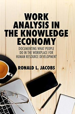 Work Analysis in the Knowledge Economy: Documenting What People Do in the Workplace for Human Resource Development