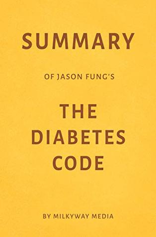 Summary of Jason Fung's The Diabetes Code by Milkyway Media