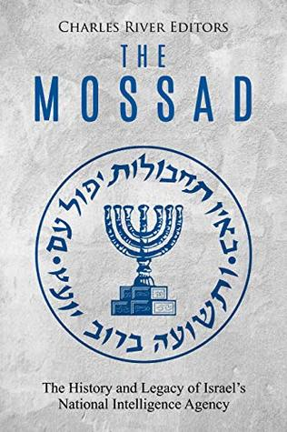 The Mossad: The History and Legacy of Israel's National Intelligence Agency