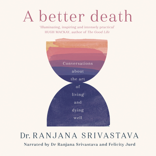 A Better Death: Conversations about the art of living and dying well