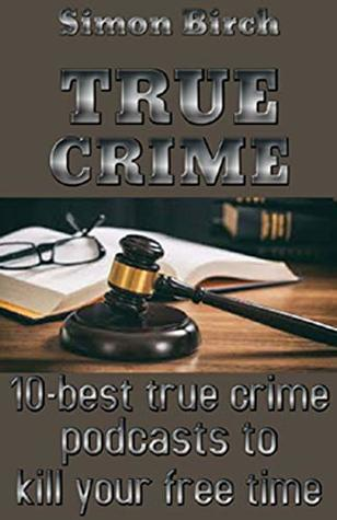 TRUE CRIME STORIES BOOK: 10-best true crime podcasts to kill your free time