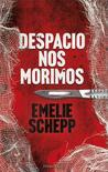 Despacio nos morimos by Emelie Schepp