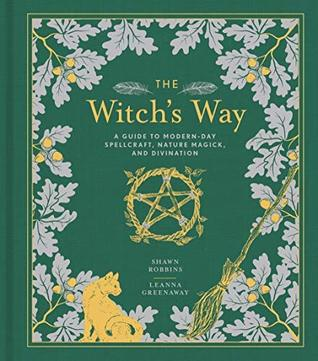 The Witch's Way: A Guide to Modern-Day Spellcraft, Nature Magick, and Divination (The Modern-Day Witch Book 5)