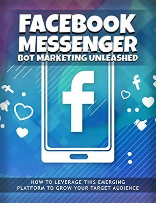 Facebook Messenger Bot Marketing Unleashed: Complete guide to effective facebook bot marketing