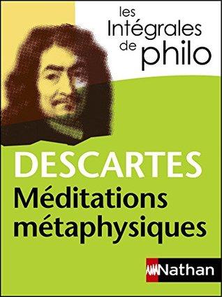 Intégrales de Philo - DESCARTES, Méditations métaphysiques (Les intégrales t. 4)