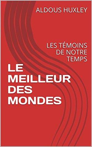 LE MEILLEUR DES MONDES: LES TÉMOINS DE NOTRE TEMPS