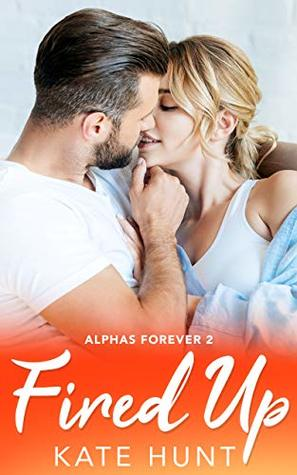 Fired Up (Alphas Forever #2)