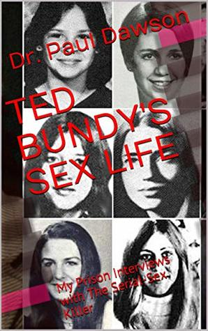 TED BUNDY'S SEX LIFE: My Prison Interviews with The Serial-Sex Killer
