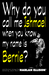 Why Do You Call Me Ishmael When You Know My Name Is Bernie? by Harlan Ellison