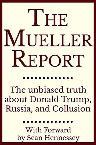 The Mueller Report: The Unbiased Truth about Donald Trump, Russia, and Collusion (Annotated)