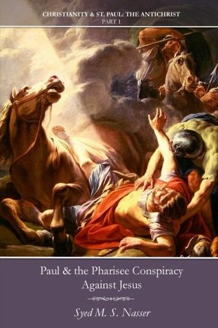 Paul & the Pharisee Conspiracy Against Jesus (Christianity & St. Paul: The Antichrist) (Volume 1)
