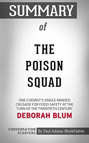 Summary of The Poison Squad: One Chemist's Single-Minded Crusade for Food Safety at the Turn of the Twentieth Century