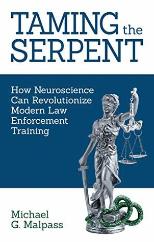 Taming the Serpent: How Neuroscience Can Revolutionize Modern Law Enforcement Training
