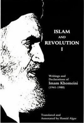 Islam and Revolution I: Writings and Declarations of Imam Khomeini (1941-1980)